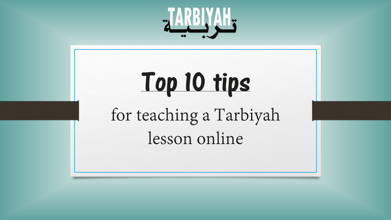 Top 10 tips for teaching a Tarbiyah lesson online
